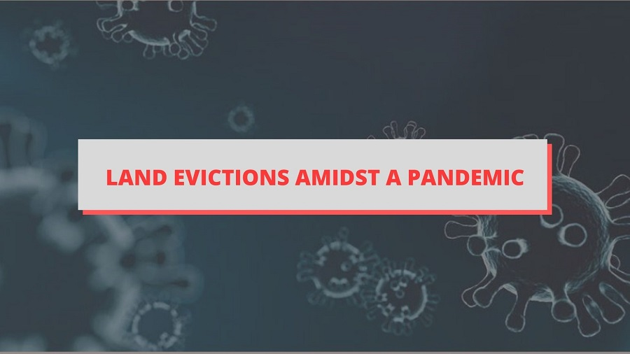 LAND EVICTIONS AMIDST THE PANDEMIC